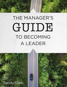 The Manager's Guide to Becoming a Leader by Randy Clark