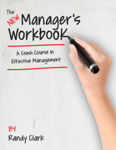 The New Manager's Workbook a Crash Course in Effective Management by Randy Clark