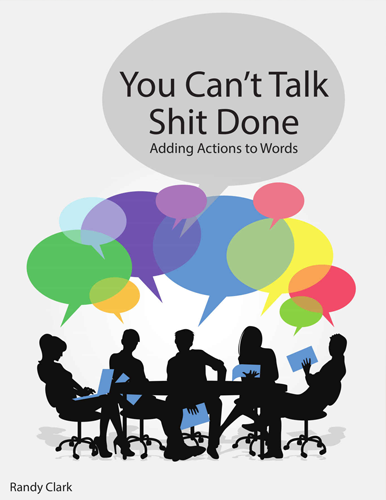 You Can't Talk Shit Done: Adding Actions to Words by Randy Clark